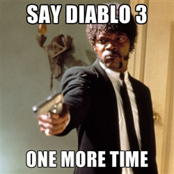 say diablo 3 one more time